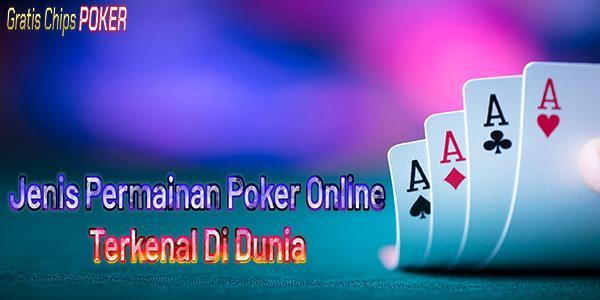 Jenis Permainan Poker Online Terkenal Di Dunia