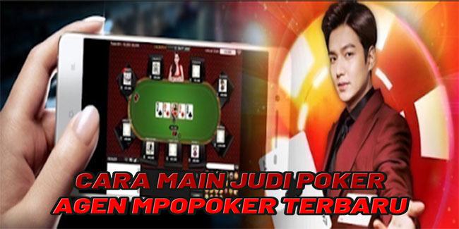 Cara Main Judi Poker Di Agen MPOPoker Terbaru